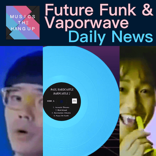 5-6-2019 Daily News for Future Funk and Vaporwave