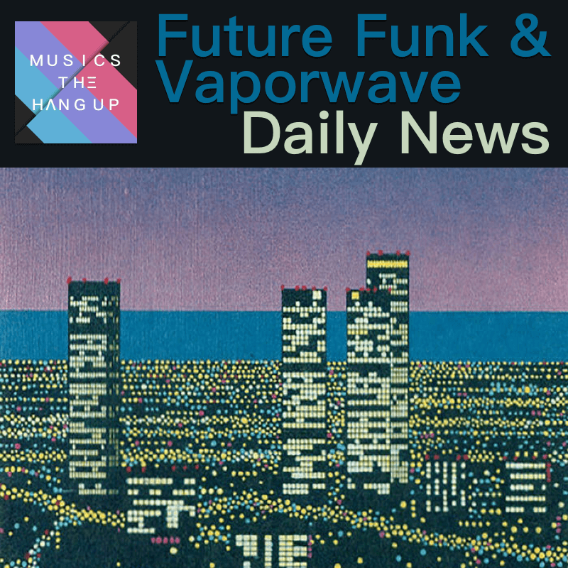 5:20:2019 Daily News for Future Funk and Vaporwave updated