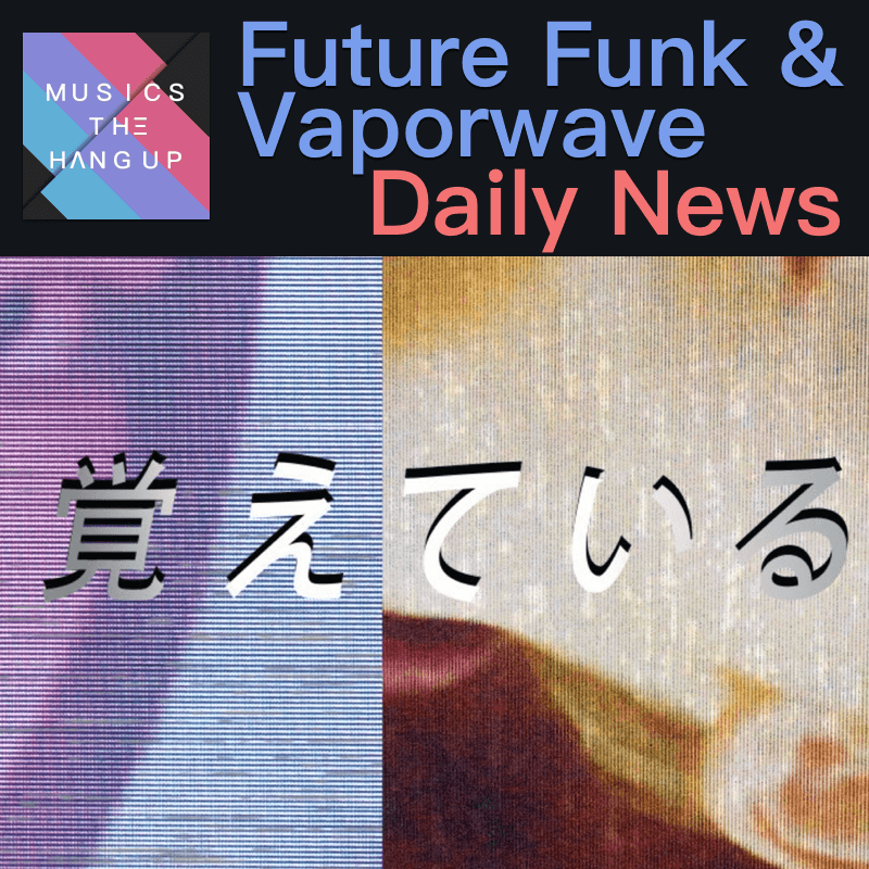 5:24:2019 Daily News for Future Funk and Vaporwave updated