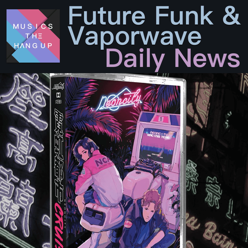 5:26:2019 Daily News for Future Funk and Vaporwave updated
