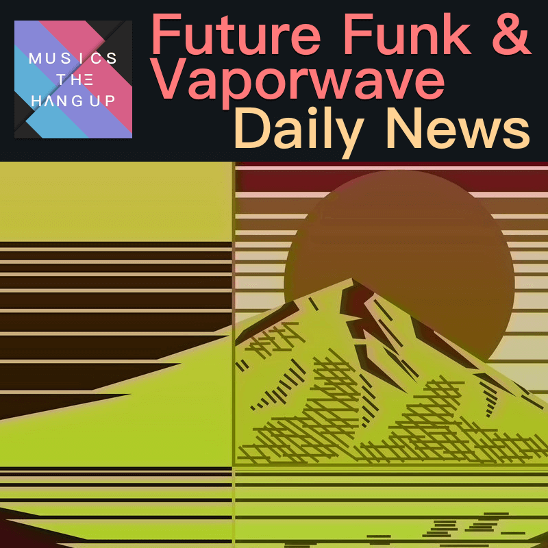 5:28:2019 Daily News for Future Funk and Vaporwave updated
