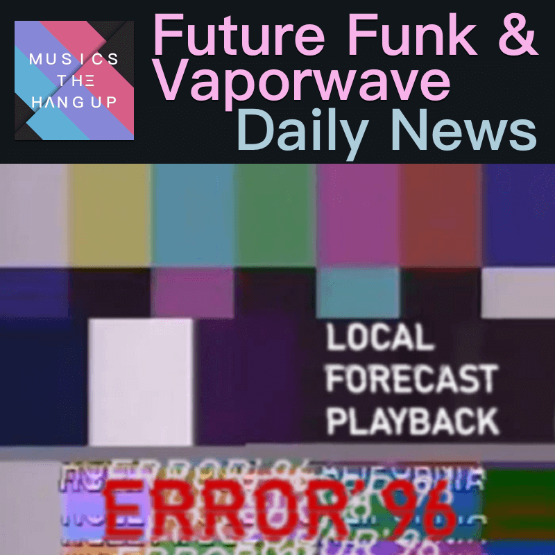 5:29:2019 Daily News for Future Funk and Vaporwave updated