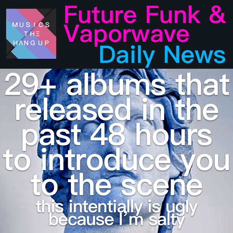 5:30:2019 Daily News for Future Funk and Vaporwave updated
