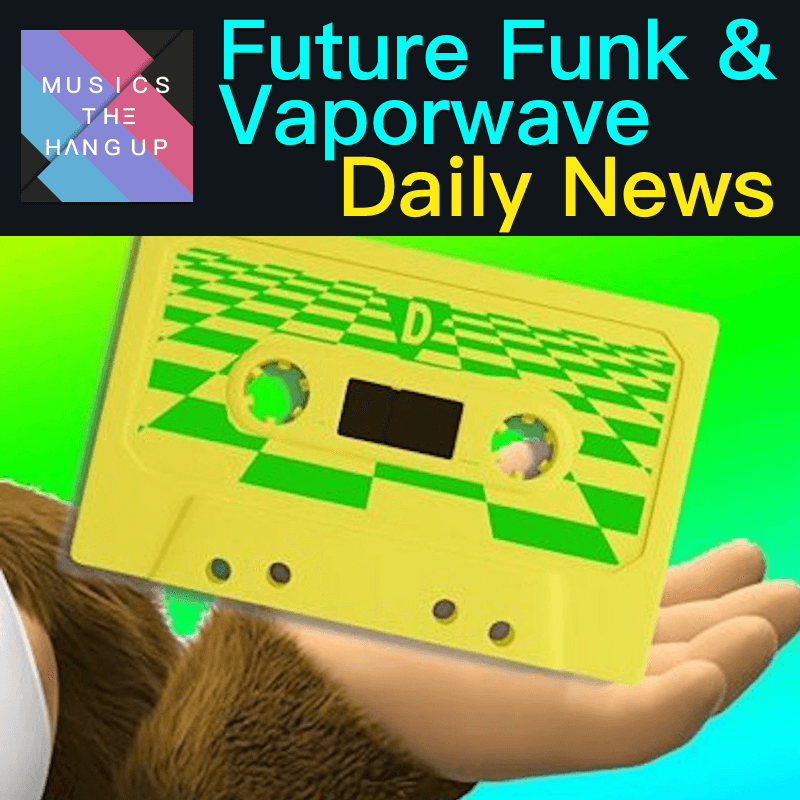 5:31:2019 Daily News for Future Funk and Vaporwave updated