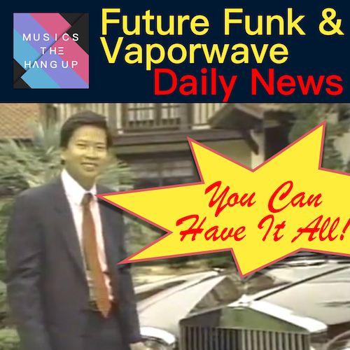 5:8:2019 Daily News for Future Funk and Vaporwave