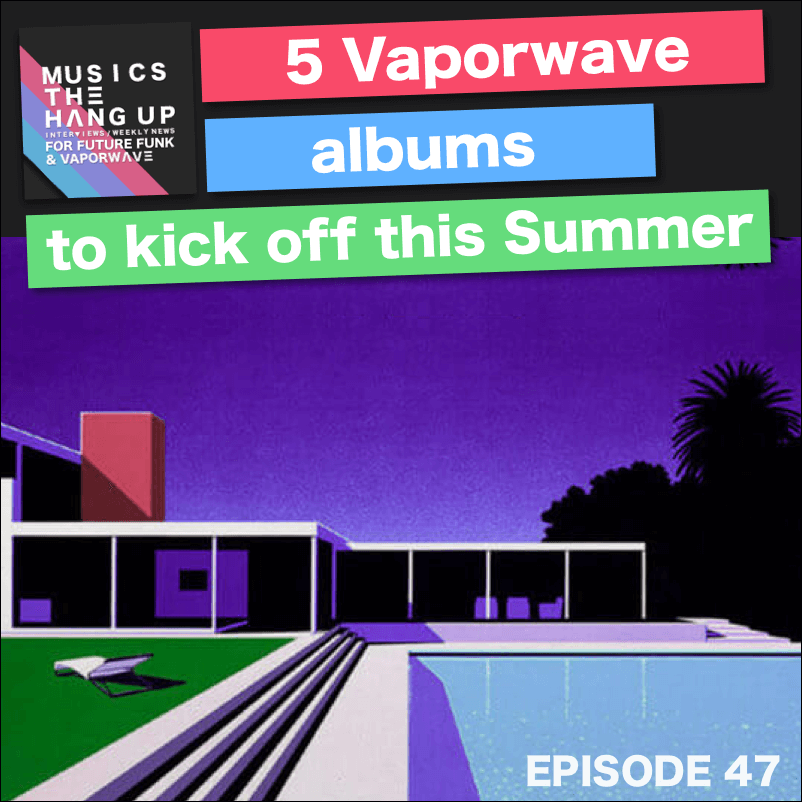 5 Vaporwave albums to kick off this summer