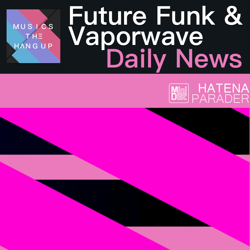 6:3:2019 Daily News for Future Funk and Vaporwave updated