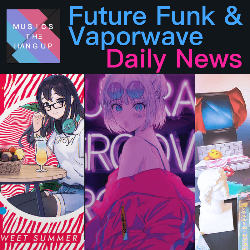 6:4:2019 Daily News for Future Funk and Vaporwave updated