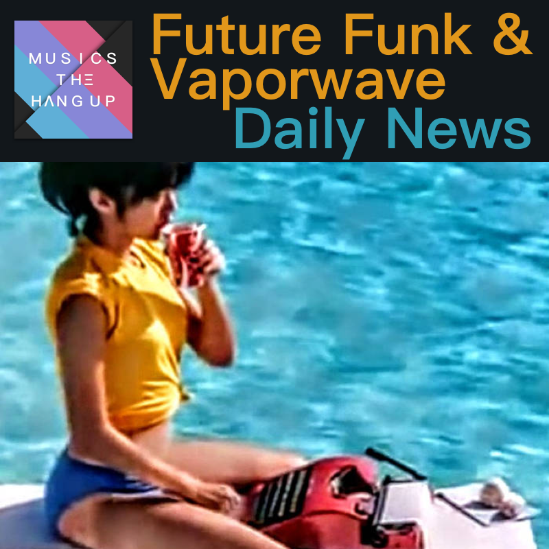 6:7:2019 Daily News for Future Funk and Vaporwave