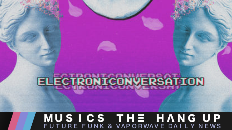 Celebrate vapor friendship with electroniconversations + other releases 4