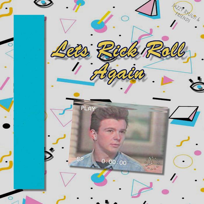 Let's Rick Roll Again by Jazzy Ryuuji & Friends (Digital) 12
