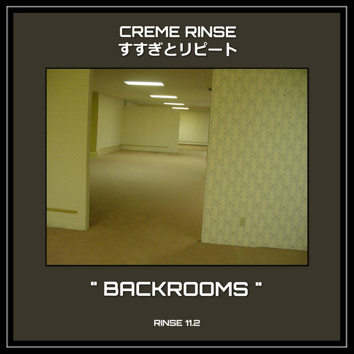 BACKROOMS by CREME RINSE すすぎとリピート (Digital) 2