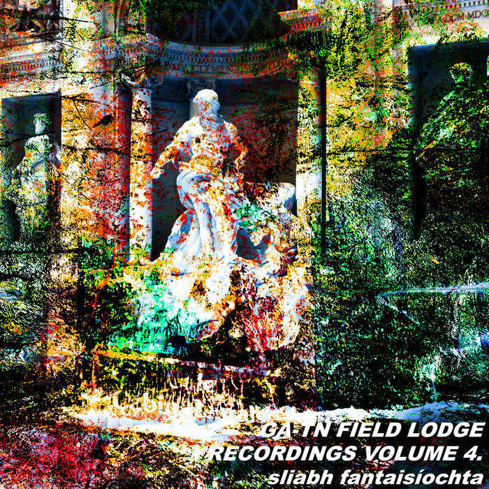 GA​-​TN FIELD LODGE RECORDINGS VOLUME 4. sliabh fantaisíochta by Campcerous Corps (Digital) 5