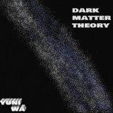 Dark Matter Theory by Yuni Wa (Digital) 2