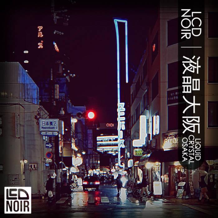 液晶大阪 Liquid Crystal Osaka by LCD Noir (Digital) 9