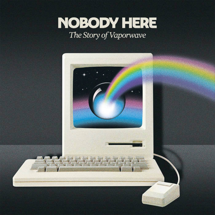 NOBODY HERE: The Story Of Vaporwave by Various Artists (Digital) 12