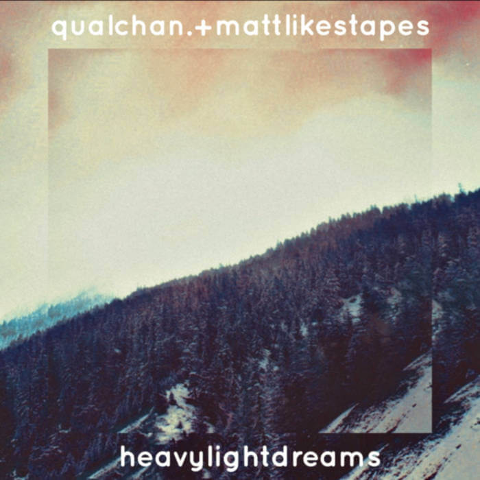 heavylightdreams by qualchan. + mattlikestapes (Digital) 6